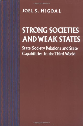 Strong Societies and Weak States: State-Society Relations and State Capabilities in the Third World