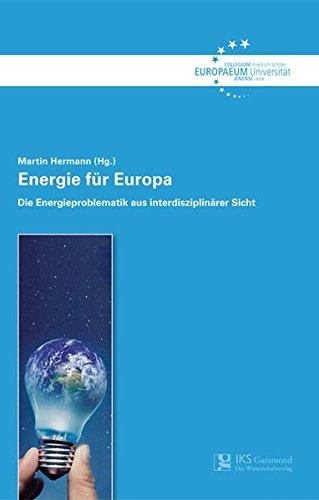 Energie für Europa: Die Energieproblematik aus interdisziplinärer Sicht (Schriftenreihe des Collegium Europaeum Jenense)