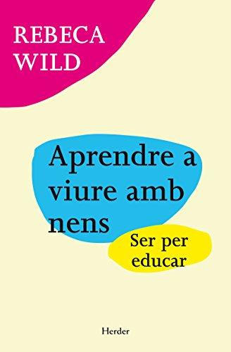 Aprendre a viure amb nens: Ser per educar (Catalan Edition)