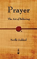 Prayer: The Art of Believing by Neville Goddard (2012-12-10)
