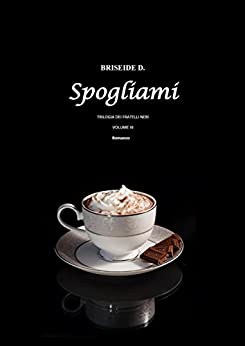 Spogliami - Trilogia dei Fratelli Neri di [D., Briseide]