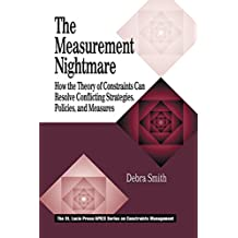 The Measurement Nightmare: How the Theory of Constraints Can Resolve Conflicting Strategies, Policies, and Measures (APICS Constraints Management)