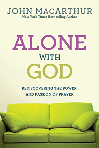 Alone With God: Rediscovering the Power and Passion of ...