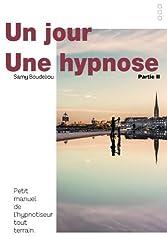 Un jour, une hypnose: Petit manuel de l'hypnotiseur tout terrain Partie II