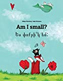 Am I Small? / Yes P'vo K'r Yem?: Children's Picture Book