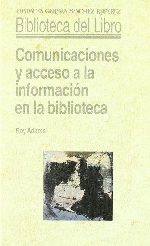 Portada del libro Comunicaciones y acceso a la información en la biblioteca (Biblioteca del Libro)