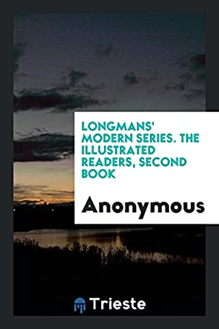 Longmans' Modern Series. the Illustrated Readers, Second Book