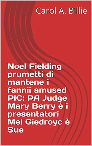 Noel Fielding prumetti di mantene i fannii amused PIC: PA Judge Mary Berry è i presentatori Mel Giedroyc è Sue (Corsican Edition)