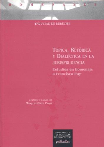 HOM/57-Tópica, Retórica y Dialéctica en la jurisprudencia: estudios en homenaje a Francisco Puy