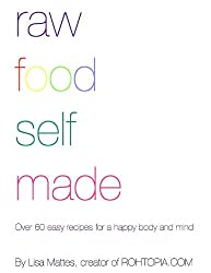 Raw Food Self Made - Over 60 easy recipes for a healthy body and happy mind: The best raw vegan and vegetarian recipes for everyone - beginner to gourmet (English Edition)