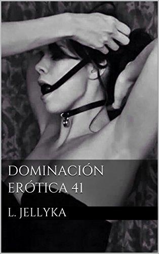 Dominación Erótica 41 por L. Jellyka