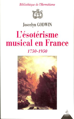 L'Esotérisme musical en France, 1750-1950