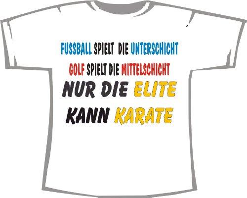 Fußball spielt die Unterschicht, Golf spielt die Mittelschicht, nur die Elite kann Karate; T-Shirt weiß, Gr. S