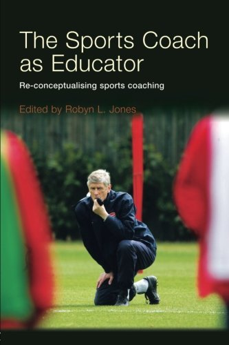 The Sports Coach as Educator: Re-conceptualising Sports Coaching (Volume 2) (2006-06-30)