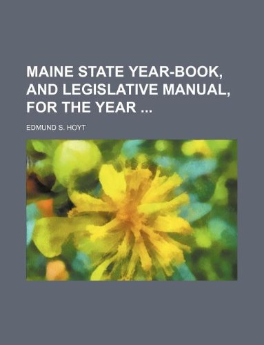 Maine state year-book, and legislative manual, for the year