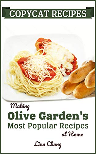 Copycat Recipes: Making Olive Garden's Most Popular Recipes at Home (Famous Restaurant Copycat Cookbooks Book 7) (English Edition) Olive Garden Restaurant