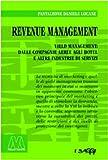 Revenue management. Yeld management: dalle compagnie aeree agli hotel alle altre industrie di servizi