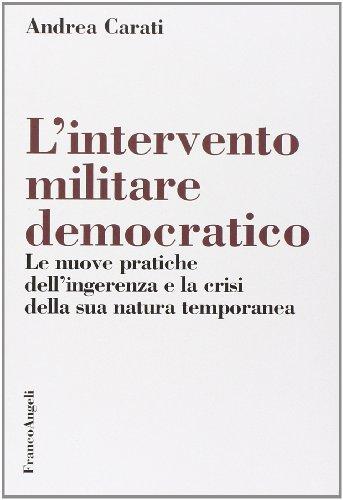 L'intervento militare democratico. Le nuove pratiche dell'ingerenza e la crisi della sua natura temporanea