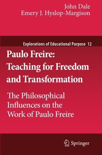 Paulo Freire: Teaching for Freedom and Transformation: The Philosophical Influences on the Work of Paulo Freire (Explorations of Educational Purpose) by John Dale (2011-11-25)