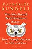 Why You Should Read Children's Books, Even Though You Are So Old and Wise (English Edition)
