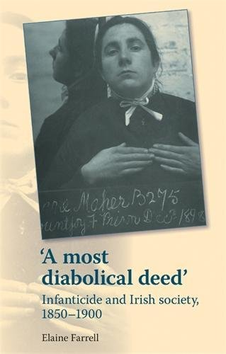 'A Most Diabolical Deed': Infanticide and Irish Society, 1850-1900