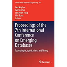 Proceedings of the 7th International Conference on Emerging Databases: Technologies, Applications, and Theory (Lecture Notes in Electrical Engineering, Band 461)