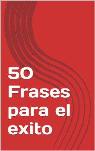 50 Frases Para El Exito Spanish Edition Ebook Martin