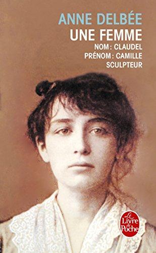 Une femme : suivi de 1 - article de Mathias Morhardt paru dans le Mercure de France en mard 1898 (Extrait) et 2 - chronologie (Camille Claudel, Auguste Rodin, Paul Claudel, Epoque)