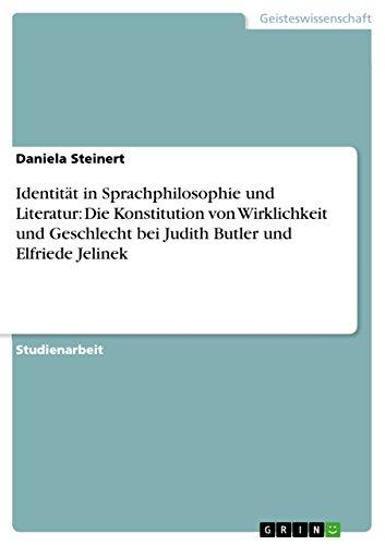 Identität in Sprachphilosophie und Literatur: Die Konstitution von Wirklichkeit und Geschlecht bei Judith Butler und Elfriede Jelinek