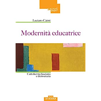 Modernità Educatrice. Cattolici Tra Fascismo E Democrazia