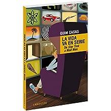 La vida va en serie (Larousse - Libros Ilustrados/ Prácticos - Arte Y Cultura)