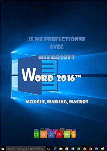 Je me perfectionne avec Word 2016: modèles, mailing, macros (J'apprends à me servir de) par Joël Green