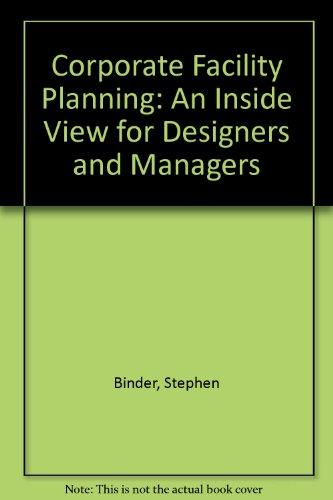 Corporate Facility Planning: An Inside View for Designers and Managers