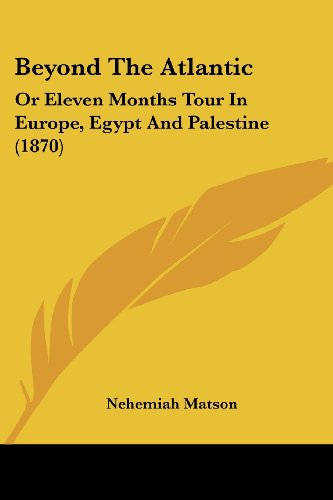Beyond the Atlantic: Or Eleven Months Tour in Europe, Egypt and Palestine (1870)
