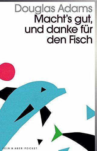 Macht`s gut und danke für den Fisch: Band 4 der fünfbändigen »Intergalaktischen Trilogie« (Adams Band)
