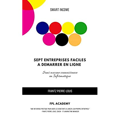 Sept Entreprises Faciles à Démarrer En Ligne: Sans aucune connaissance en informatique (SMART INCOME)