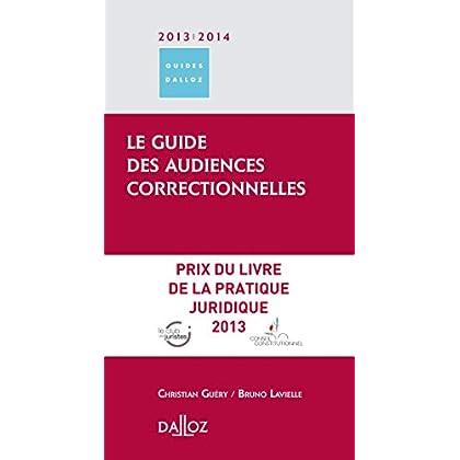 Le guide des audiences correctionnelles 2013/2014 - 1ère édition: Guides Dalloz