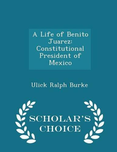 a-life-of-benito-juarez-constitutional-president-of-mexico-scholars-choice-edition-by-ulick-ralph-bu
