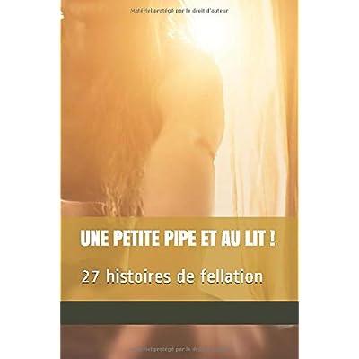 Une petite pipe et au lit: 27 histoires de fellation