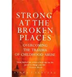 [(Strong at the Broken Places: Overcoming the Trauma of Child Abuse)] [Author: Linda T. Sanford] published on (August, 1991)