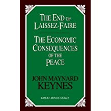 The End of Laissez-Faire: The Economic Consequences of the Peace (Great Minds) by John Maynard Keynes (2004-12-01)
