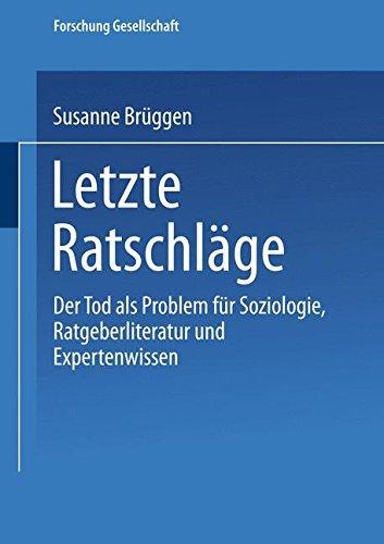 Letzte Ratschläge: Der Tod als Problem für Soziologie, Ratgeberliteratur und Expertenwissen (Forschung Gesellschaft)