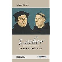 Luther – Katholik und Reformator