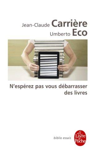 N'Esperez Pas Vous Debarrasser DES Livres (Le Livre de Poche) par Umberto Eco