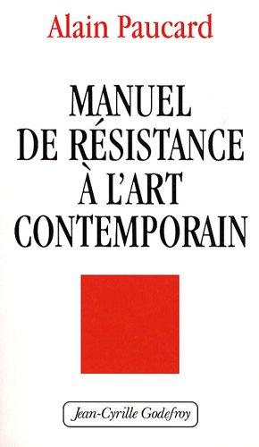 Manuel de résistance à l'art contemporain par Alain Paucard