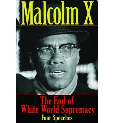 [(The End of White World Supremacy: Four Speeches)] [Author: Malcolm X] published on (June, 2011)