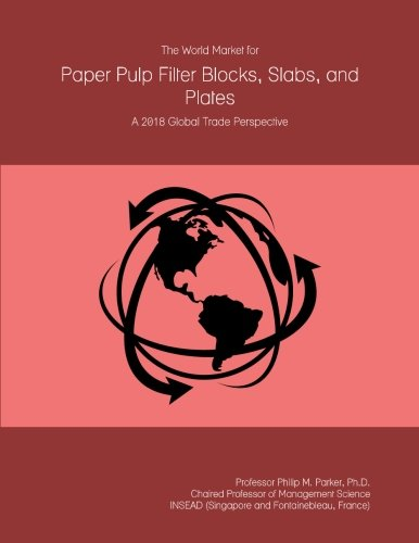 The World Market for Paper Pulp Filter Blocks, Slabs, and Plates: A 2018 Global Trade Perspective - Block-filter