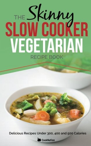 The Skinny Slow Cooker Vegetarian Recipe Book: Meat Free Recipes Under 200, 300 And 400 Calories (Cooknation) by CookNation (2013) Paperback