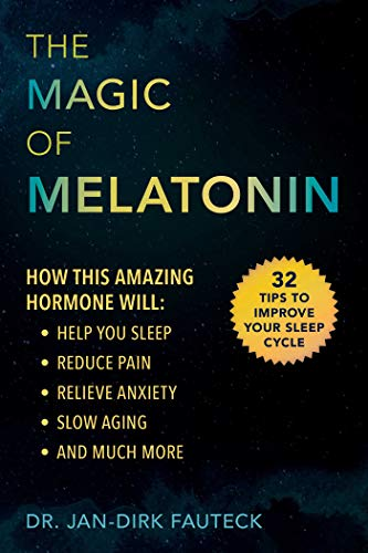 The Magic of Melatonin: How this Amazing Hormone Will Help You Sleep, Reduce Pain and Anxiety, Slow Aging, and More (English Edition)