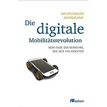Die digitale Mobilitätsrevolution: Vom Ende des Verkehrs, wie wir ihn kannten
